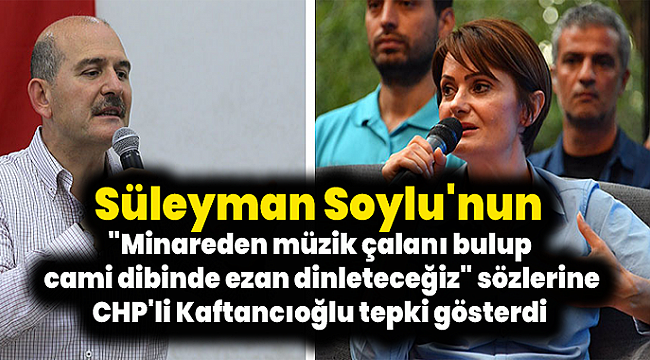 CHP'li Kaftancıoğlu'dan Süleyman Soylu'ya sert tepki