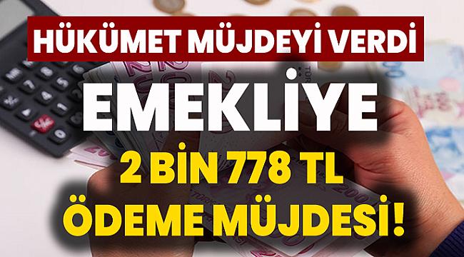 Emekliye 2 bin 778 Lira Ödeme Müjdesi geldi! SSK SGK ve Bağ-Kur en düşük emekli maaşı ne kadar olacak?
