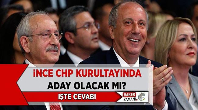Muharrem İnce, CHP kurultayında aday olacak mı? İşte cevabı