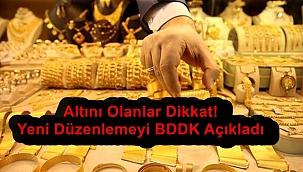 Altını Olanlar Dikkat! Yeni Düzenlemeyi BDDK Açıkladı