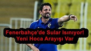 Fenerbahçe'de Sular Isınıyor! Yeni Hoca Arayışı Var
