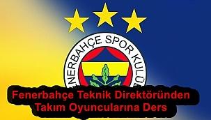 Fenerbahçe Teknik Direktöründen Takım Oyuncularına Ders