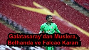 Galatasaray'dan Muslera, Belhanda ve Falcao Kararı